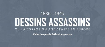 Exposition «1886-1945, Dessins Assassins ou la corrosion antisémite en Europe»